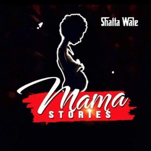 Mama Stories by Shatta Wale