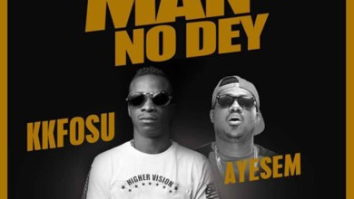 Photo of Audio: Who Say Man No Dey by K. K. Fosu feat. Ayesem