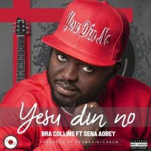 Yesu Din No by Bra Collins feat. Sena Agbey