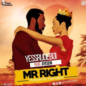 Mr Right by Yessrudeboi feat. Ayesem