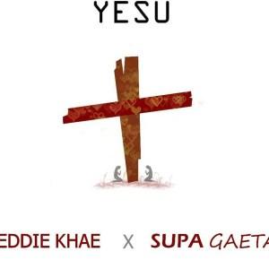 Yesu by Eddiekhae & Supa Gaeta