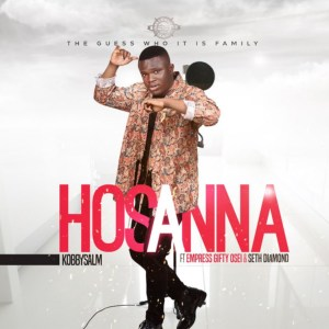 Hosanna by KobbySalm feat. Empress Gifty Osei & Seth Diamond
