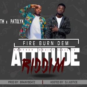 Fire Burn Dem (Attitude Riddim) by TM & Patolyn