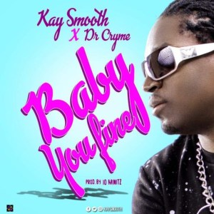 Baby You Fine by Kay Smooth feat. Dr. Cryme