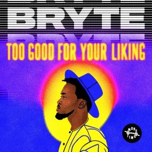 Too Good For Your Liking Album by Bryte