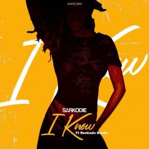 I Know by Sarkodie feat. Reekado Banks