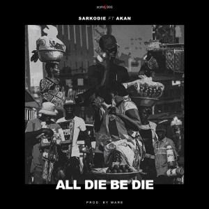 All Die Be Die by Sarkodie feat. Akan