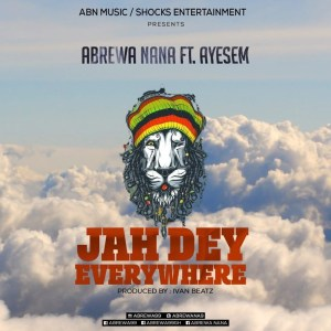 Jah Dey Everywhere by Abrewa Nana feat. Ayesem