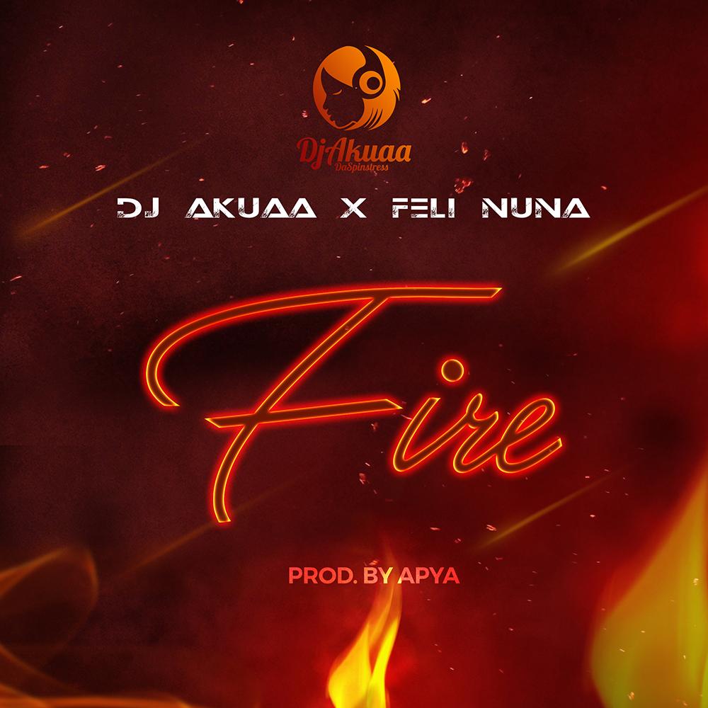 Fire by DJ Akuaa feat. Feli Nuna