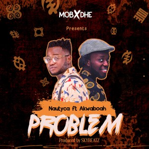 Problem by Nautyca feat. Akwaboah
