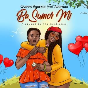 Ba Sumor Mi by Queen Ayorkor feat. Adomaa