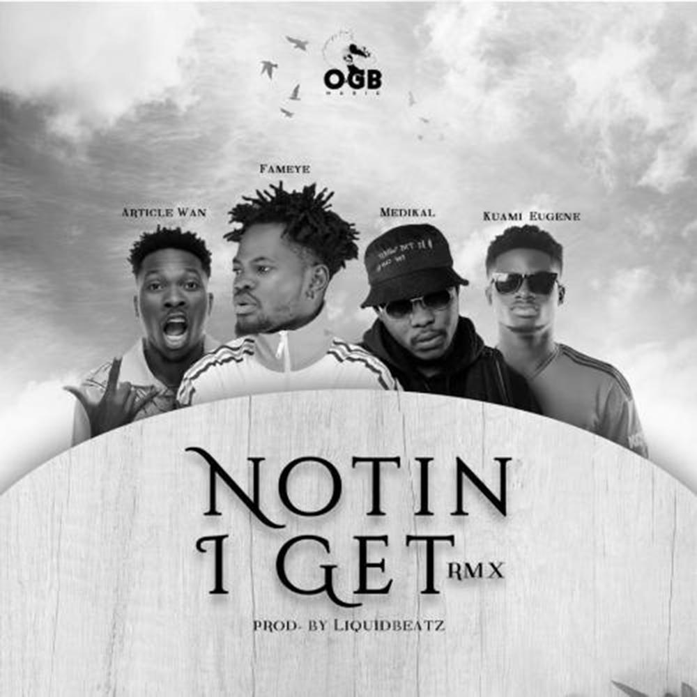 Nothing I Get (Remix) by Fameye feat. Kuami Eugene, Article Wan & Medikal