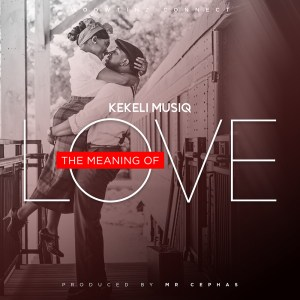 The Meaning Of Love by Kekeli MusiQ