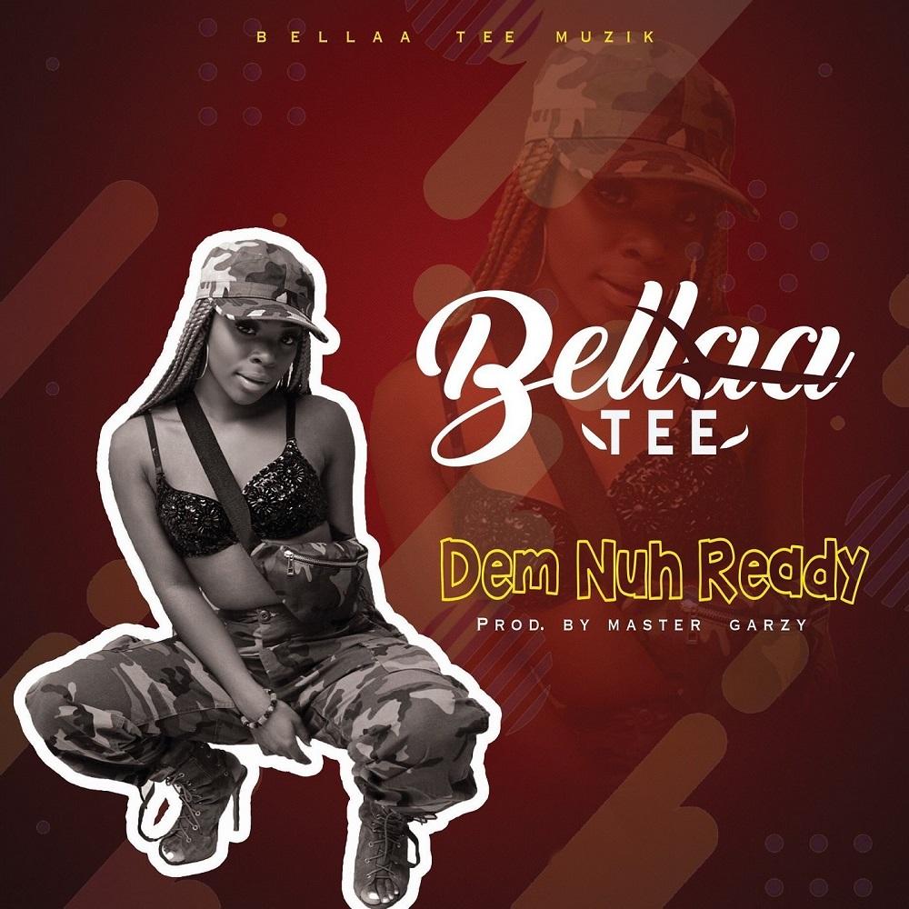 Dem Nuh Ready by Bellaa Tee