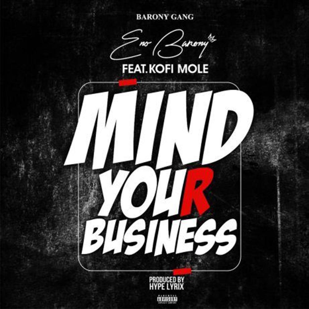 Mind Your Business by Eno Barony feat. Kofi Mole
