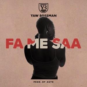 Fa Me Saa by Yaw Bossman