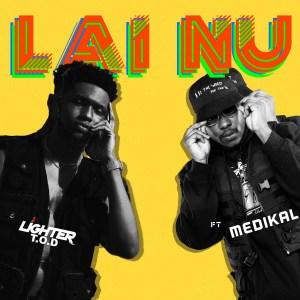 Lai Nu by Lighter T.O.D & Medikal