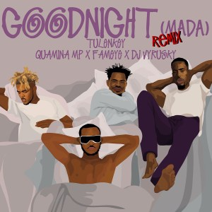 Goodnight (Mada) Remix by Tulenkey feat. Quamina MP, Fameye & DJ Vyrusky