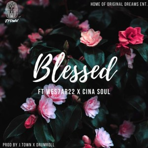 Blessed by J.Town feat. Wes7ar22 & Cina Soul
