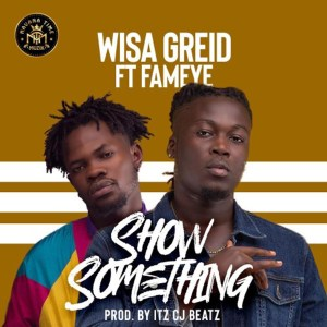 Show Something by Wisa Greid feat. Fameye