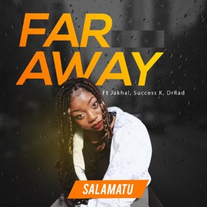 Far Away by Salamatu feat. JAKHAL, Success K & Dr Rad