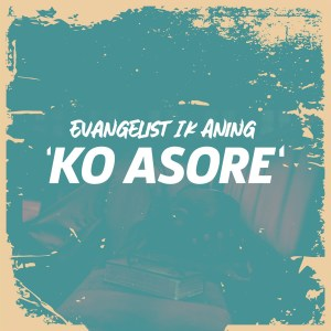 Ko Asore by Evangelist I K Aning