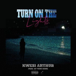 Turn On The Lights by Kwesi Arthur