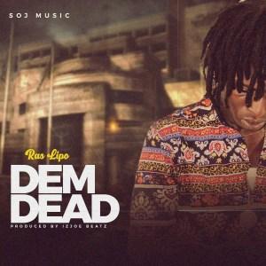 Dem Dead by Ras Lipo