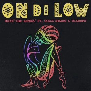 On Di Low by Boye 'The Genius' feat. Skillz 8figure & Oladapo