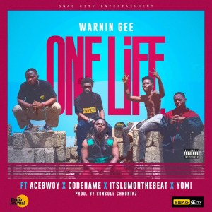 One Life by Warnin Gee feat. Itslumonthebeat, Acebwoy, Yomi & CodeName