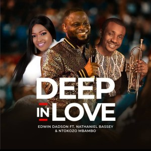 Deep In Love by Edwin Dadson feat. Nathaniel Bassey & Ntokozo Mbambo