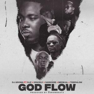 God Flow by DJ Aroma feat. RJZ, $pacely, Sarkodie, Medikal & Teephlow
