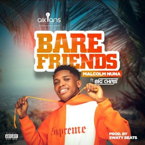 Bare Friends by Malcolm Nuna feat. Big Chris