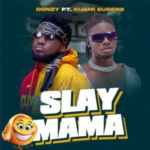 Slay Mama by Donzy feat. Kuami Eugene