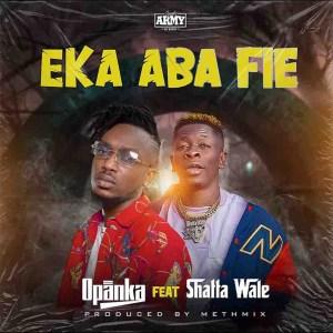 Eka Aba Fie by Opanka feat. Shatta Wale