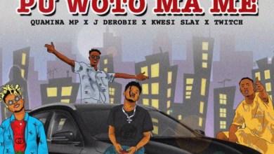 Pu Woto Ma Me by Quamina MP feat. J.Derobie, Kwesi Slay & Twitch 4EVA