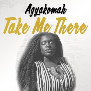 Take Me There by Agyakomah