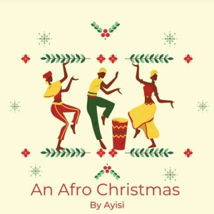 EP: An Afro Christmas by Ayisi (A.I.)