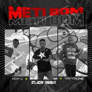 Meti Bom by Click Huus feat. TripyBone & Pop C