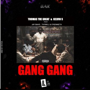 Gang Gang by Thomas The Great & Kelvin S feat. Jay Bahd, Thywill & O'Kenneth