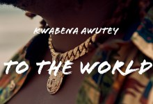 To The World by Kwabena Awutey