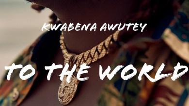 To The World by Kwabena Awutey