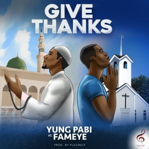 Audio: Give Thanks by Yung Pabi feat. Fameye
