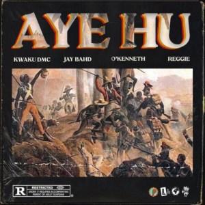 Aye Hu by Kwaku DMC feat. Jay Bahd, O'Kenneth & Reggie