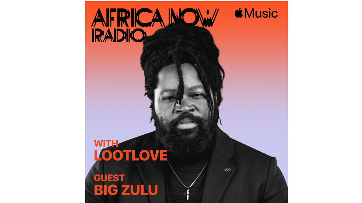 Apple Music's Africa Now Radio with LootLove features Big Zulu this Sunday