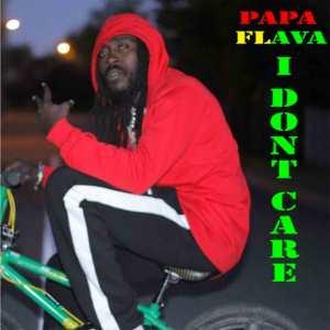 I Don't Care by Papa Flava