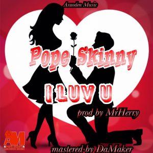 I Luv U by Pope Skinny