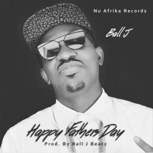 Happy Fathers Day by Ball J