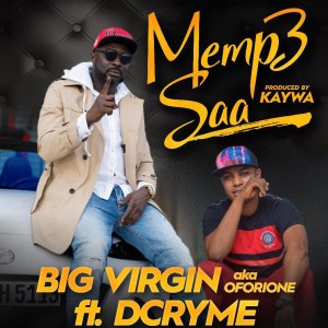 Memp3 Saa by Big Virgin (Oforione) ft. DCryme
