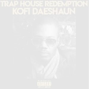 Trap House Redemption, Kofi Daeshaun